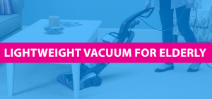 Best Lightweight Vacuum For Elderly